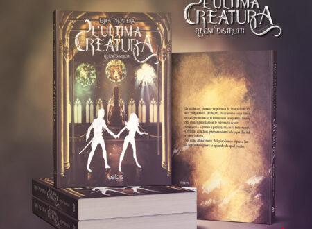 Segnalazione. Cover Reveal. L'ultima Creatura – Regni distrutti di Erica Prontera.