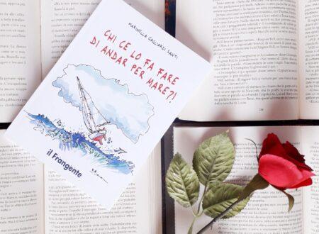 Chi ce lo fa fare di andar per mare?! di Marinella Gagliardi Santi.
